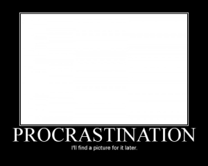 procrastination, proscrastinating, do it later, later, not now, writing,